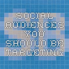 Social Audiences You Should Be Targeting