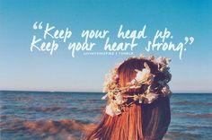 Keep your head up, keep your heart strong love love quotes quotes relationship