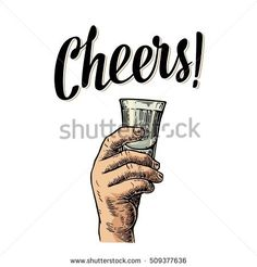 Male hand holding a glass with vodka. Cheers toast lettering. Vintage vector color engraving illustration for label, poster, invitation to a party. Isolated on white background.