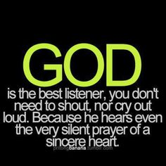 He ALWAYS listens.