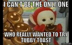 And then I got older and thought it was INCREDIBLY creepy that Telletubbies (who, lets admit, are creepy) were eating faces....