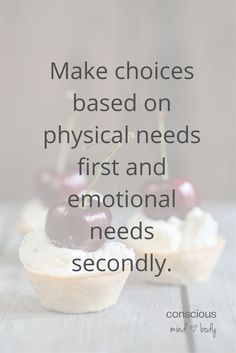 27 Simple Solutions to Stop Food Cravings! #4 Make choices based on physical needs first and emotional needs secondly. Check in with yourself about your level of hunger. Do you need a snack or a meal? Are you even hungry? Has it been more than a few hours since you last ate? If you aren't in need of fuel, then look toward another activity to fill the space you need to fill.: