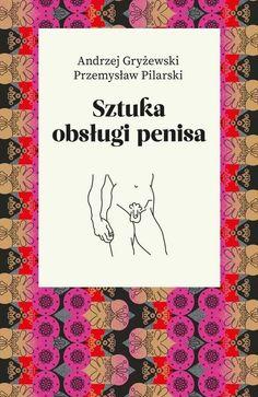 Sztuka obsługi penisa - Andrzej Gryżewski, Przemysław Pilarski   Książka   merlin.pl