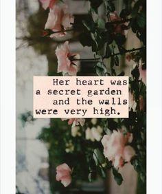 """""""Seu coração era um jardim secreto, e os muros eram bem altos."""""""