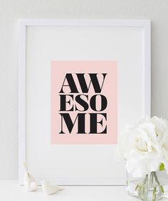 AWESOME digital print in black & blush.    This AWESOME print is very inspirational and a reminder that you are AWESOME, life is