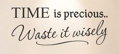 "Tattoo Ideas & Inspiration - Quotes & Sayings | ""Time is Precious. Waste It Wisely"" 