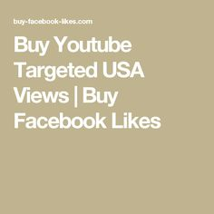 Buy Youtube Targeted USA Views | Buy Facebook Likes