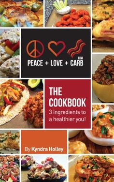 Peace, Love, and Low Carb - The Cookbook - 3 Ingredients to a Healthier You! by Kyndra Holley (69165kb/351p) #Kindle