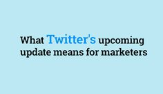 Huge Upcoming Twitter Changes: How Your Business Can Take Advantage [Infographic]