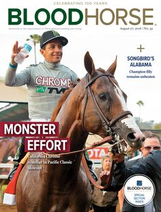 BloodHorse Issue 35, August 27, 2016 Monster Effort: California Chrome is stellar in Pacific Classic blowout. Buy this issue: http://shop.bloodhorse.com/collections/current-issue/products/bloodhorse-august-27-2016-print