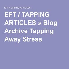 EFT / TAPPING ARTICLES » Tapping Away Stress with EFT