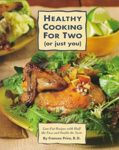Healthy Cooking for 2 (Or Just You): Low-Fat Recipes With Half the Fuss and…