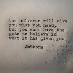 What you need #universe #jmstorm #jmstormquotes #instagood #quotes #quoteoftheday #poem #poetic #poetsofinstagram #writingcommunity #poetrycommunity #writersofinstagram #instaquote #instaquotes #poetsofig #igwriters #igpoets #lovequotes #wordporn #spilledink #prose #wordplay #igpoems #typewriterpoetry #typewriter