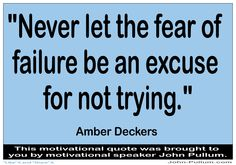"""A great quote to start the workweek with tomorrow. Don't you think so? """"Never let the fear of failure be an excuse for not trying."""" - Amber Deckers"""