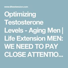Optimizing Testosterone Levels - Aging Men | Life Extension  MEN:  WE NEED TO PAY CLOSE ATTENTION TO THIS!!