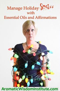 Manage Holiday Stress with Essential Oils and Affirmations | Aromatic Wisdom Institute