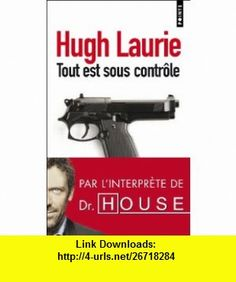 Tout Est Sous Controle             Fl (9782757814123) Hugh Laurie , ISBN-10: 2757814125  , ISBN-13: 978-2757814123 ,  , tutorials , pdf , ebook , torrent , downloads , rapidshare , filesonic , hotfile , megaupload , fileserve