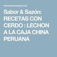 Sabor & Sazón: RECETAS CON CERDO : LECHON A LA CAJA CHINA PERUANA