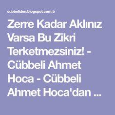 Zerre Kadar Aklınız Varsa Bu Zikri Terketmezsiniz! - Cübbeli Ahmet Hoca - Cübbeli Ahmet Hoca'dan Dua ve Zikirler