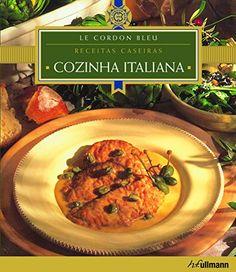 Le Cordon Bleu Cozinha Italiana. Receitas Caseiras