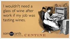 We know we drink a lot at happy hour...but we wouldn't need to if we got paid to sip #wine.