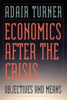 Economics After the Crisis: Objectives and Means, by Adair Turner