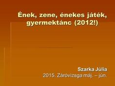 Ének, zene, énekes játék, gyermektánc (2012!) Szarka Júlia 2015. Záróvizsga máj. – jún. Folk, Logos, Popular, Logo, Forks, Folk Music