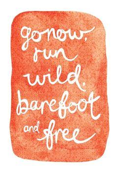 run wild, barefoot, and free