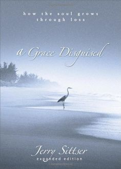 A Grace Disguised: How the Soul Grows through Loss by Jerry Sittser. $10.98. Publisher: Zondervan; Expanded edition (January 6, 2005). 224 pages. Publication: January 6, 2005. Reading level: Ages 18 and up. Save 35%!