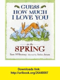 Guess How Much I Love You in the Spring (9781406312447) Sam McBratney , ISBN-10: 1406312444  , ISBN-13: 978-1406312447 ,  , tutorials , pdf , ebook , torrent , downloads , rapidshare , filesonic , hotfile , megaupload , fileserve