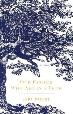Our Father Who Art in a Tree: A Novel  by Judy Pascoe