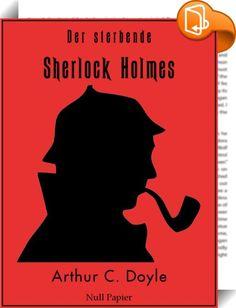 """Der sterbende Sherlock Holmes und andere Detektivgeschichten    :  Vollständig überarbeitete, korrigierte und illustrierte Fassung  Mit 45 Illustrationen  Wie kann man Sherlock Holmes nicht kennen? Den berühmtesten Detektiv der Geschichte, der mit seinem messerscharfen Verstand und seiner Ermittlungsart als Vorlage für fast alle kriminalistischen Nachfolger diente.  Hier lernen Sie das lesenswerte Original kennen.  Dieser Band beinhaltet folgende Kurzgeschichten:  - """"Der sterbende Sher..."""