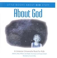 About God: A Unitarian Unversalist Book for Kids, by Betsy Hill Williams, Jane Rzepka, Ken Sawyer, and Noreen Kimball,   takes a complex and challenging religious concept and makes it accessible to Unitarian Universalist children.
