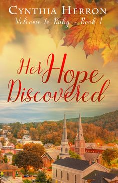 HER HOPE DISCOVERED by Cynthia Herron | Inspirational Contemporary Romance | Book one in the Welcome to Ruby series, releasing January 2019. For readers who enjoy Jan Karon and Debbie Macomber.  #CynthiaHerron #HerHopeDiscovered #WelcometoRubyseries #inspirationalromance #ChristianFiction #books #Ozarks #author
