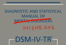 Mishegas: A different version of the famed manual of mental disorders
