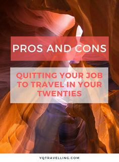 Pros and cons of quitting your job to travel in your 20's.Thinking of taking a career break to travel? Know both sides of the story before you start planning.