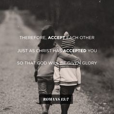 Therefore, accept each other just as Christ has accepted you...