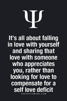 It's all about falling in love with yourself and sharing that love with someone who appreciates you, rather than looking for love to compensate for a self love deficit.