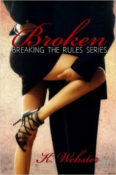 Broken (Breaking the Rules Series Book 1) - Kindle edition by K Webster. Literature & Fiction Kindle eBooks @ Amazon.com.