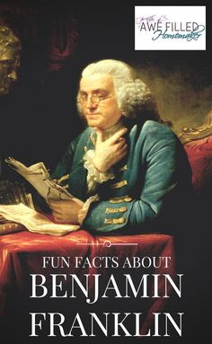 Fun Facts About Ben Franklin - Awe Filled Homemaker