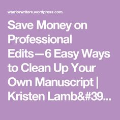 Save Money on Professional Edits—6 Easy Ways to Clean Up Your Own Manuscript | Kristen Lamb's Blog