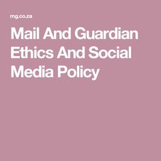 Mail And Guardian Ethics And Social Media Policy