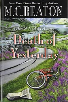 Death of Yesterday (2013) (Book 28 in the Hamish Macbeth series) A novel by M C Beaton