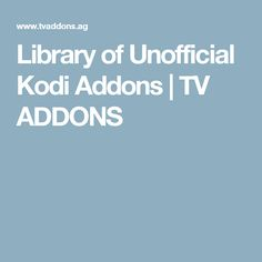 Library of Unofficial Kodi Addons   TV ADDONS