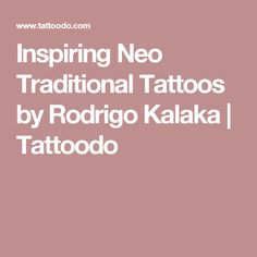 Inspiring Neo Traditional Tattoos by Rodrigo Kalaka | Tattoodo