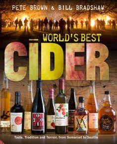 The World's Best Cider - From Somerset to Seattle- Pete Brown & Bill Bradshaw Whiskey Bottle, Vodka Bottle, Cider Tasting, Apple Books, Somerset, Keep It Cleaner, Wine, Traditional, Drinks