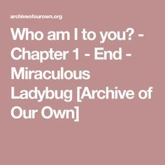 Who am I to you? - Chapter 1 - End - Miraculous Ladybug [Archive of Our Own]