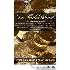 The Gold Book - What's It Worth? A Guide to Commonly Traded Gold Bullion Coins, Bars and Karat Gold Jewelry