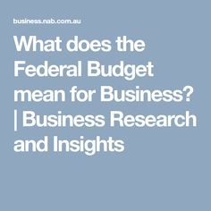 What does the Federal Budget mean for Business? | Business Research and Insights