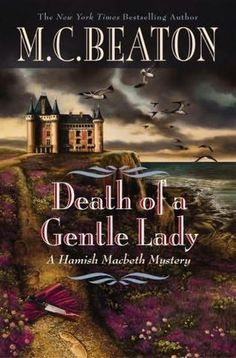 Death of a Gentle Lady (2008) (Book 23 in the Hamish Macbeth series) A novel by M C Beaton